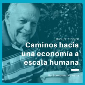 Desayuno con Michel Tissier <br>Caminos hacia una economía a escala humana @ Por concretar